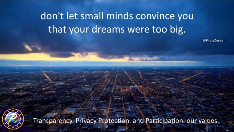 Pirate Desire - don't let small minds convince you that your dreams were too big - Transparency. Privacy protection. and Participation. our values.
