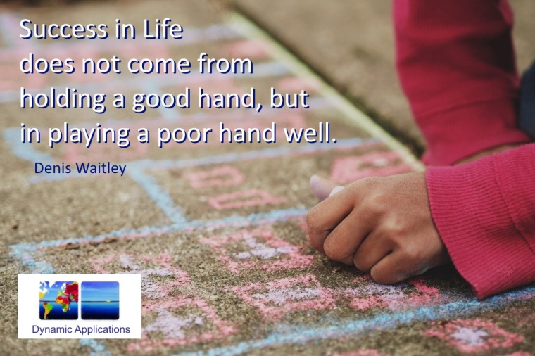 Success in Life does not come from holding a good hand, but in playing a poor hand well.